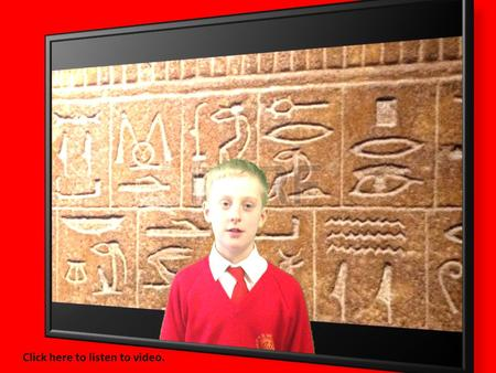 Click here to listen to video.. Hieroglyphics What are hieroglyphics? Do they use hieroglyphics today? Try it yourself! Quiz Time!. They use picturs?Do.
