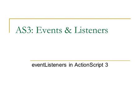 AS3: Events & Listeners eventListeners in ActionScript 3.