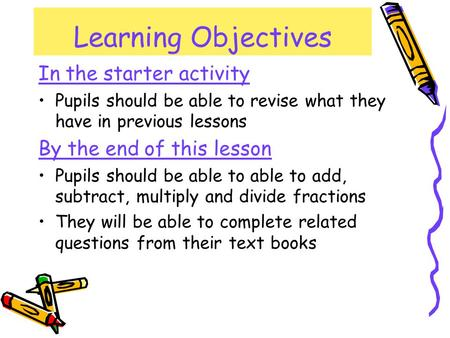Learning Objectives In the starter activity Pupils should be able to revise what they have in previous lessons By the end of this lesson Pupils should.