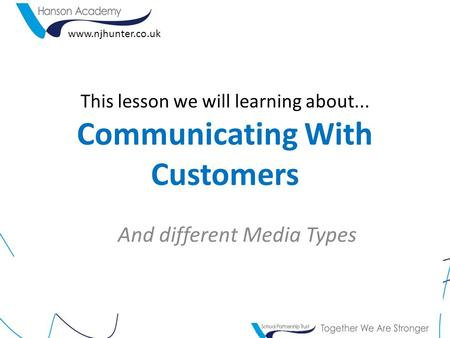 This lesson we will learning about... Communicating With Customers And different Media Types www.njhunter.co.uk.