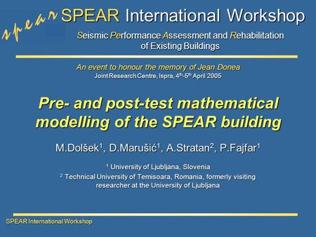 Seismic Performance Assessment and Rehabilitation of Existing Buildings SPEAR International Workshop Joint Research Centre, Ispra, 4 th -5 th April 2005.