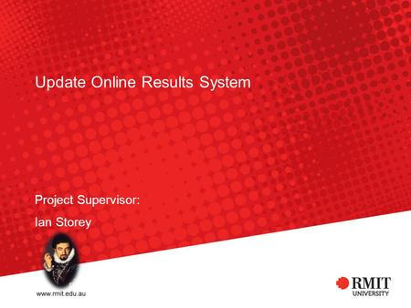 Update Online Results System Project Supervisor: Ian Storey.