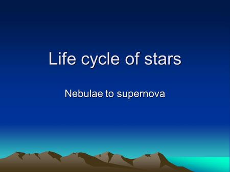Life cycle of stars Nebulae to supernova.