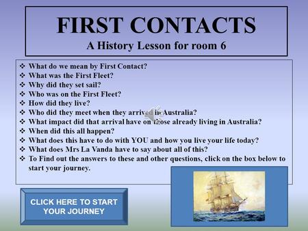 FIRST CONTACTS A History Lesson for room 6  What do we mean by First Contact?  What was the First Fleet?  Why did they set sail?  Who was on the First.