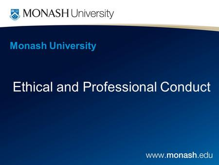 Monash University Ethical and Professional Conduct.