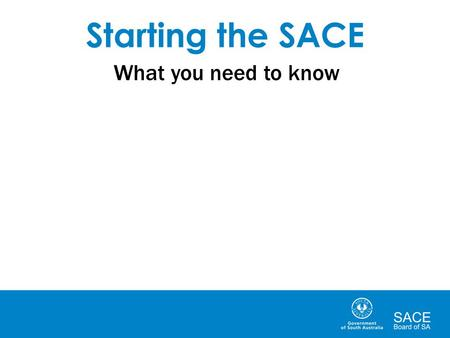 Starting the SACE What you need to know. Stage 1 and Stage 2 There are two 'stages' of the SACE: Stage 1 is generally completed in Year 11 Stage 2 is.