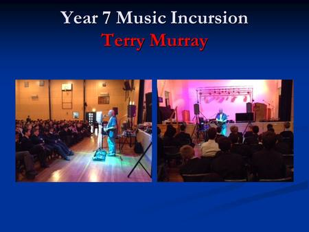 Year 7 Music Incursion Terry Murray. This Week – 6B This Week – 6B Year 12 Biology Excursion - Monday Year 11 Leadership Retreat - Monday & Tuesday.