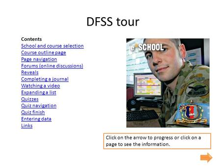 DFSS tour Contents School and course selection Course outline page Page navigation Forums (online discussions) Reveals Completing a journal Watching a.