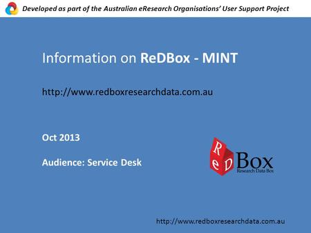 Information on ReDBox - MINT  Oct 2013 Audience: Service Desk  Developed as part.