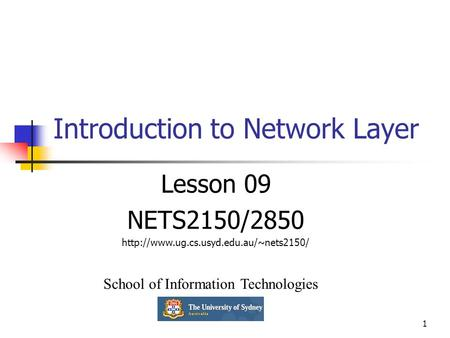1 Introduction to Network Layer Lesson 09 NETS2150/2850  School of Information Technologies.