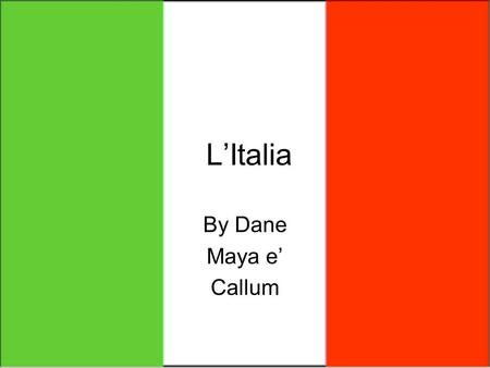 L'Italia By Dane Maya e' Callum. Where is italy? Italy is in Europe and is surrounded by three major seas the Mediterranean, the Adriatic and the Tirrean.
