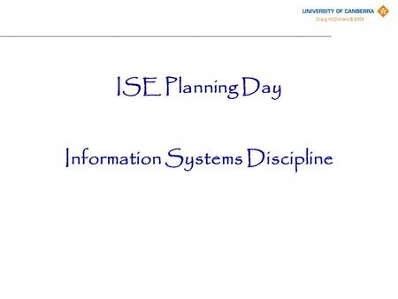 Craig McDonald © 2008 ISE Planning Day Information Systems Discipline.