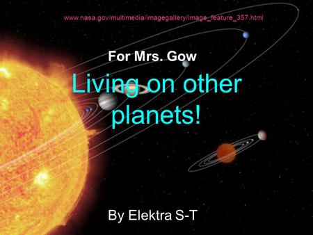 Living on other planets! By Elektra S-T For Mrs. Gow