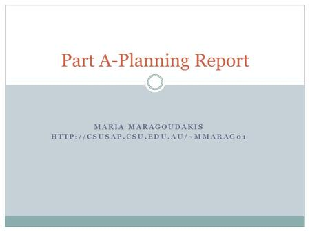 MARIA MARAGOUDAKIS  Part A-Planning Report.