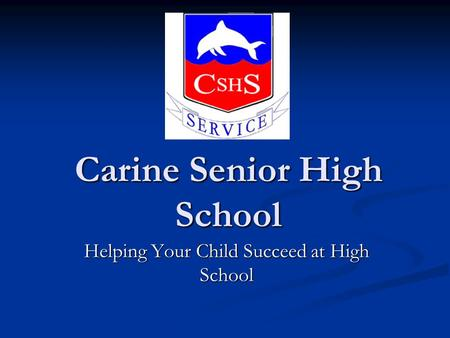 Carine Senior High School Helping Your Child Succeed at High School.