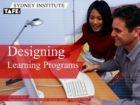 Designing Learning Programs. Ambition in Action www.sit.nsw.edu.au Topics /Definition /Components of a learning program /Defining the purpose and focus.