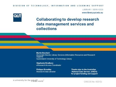 Www.library.qut.edu.au LIBRARY SERVICES www.library.qut.edu.au Collaborating to develop research data management services and collections Martin Borchert.