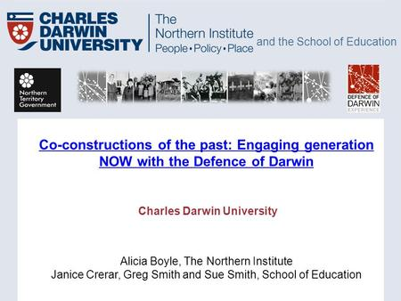 And the School of Education Co-constructions of the past: Engaging generation NOW with the Defence of Darwin Co-constructions of the past: Engaging generation.