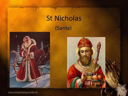 St Nicholas (Santa) St Nicholas' biography St Nicholas was born in the third century and lived in a seaside town called Myra in Turkey. He was the only.