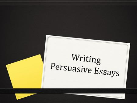 Writing Persuasive Essays