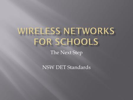 "The Next Step NSW DET Standards.  Standard (""fat"") Access Point(s) (AP's) installed  Multiple laptops connected  Security provided by WEP or WPA (or."