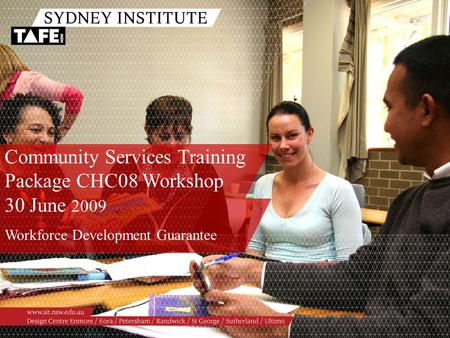 Community Services Training Package CHC08 Workshop 30 June 2009 Workforce Development Guarantee.