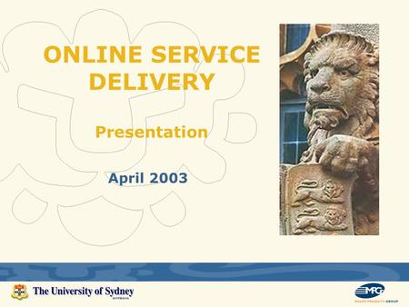 April 2003 ONLINE SERVICE DELIVERY Presentation. 2 What is Online Service Delivery? Vision The current vision of the Online Service Delivery program is.