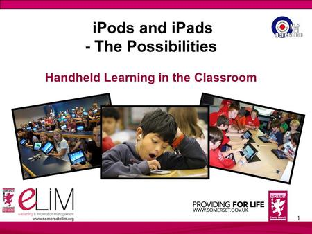 1 iPods and iPads - The Possibilities Handheld Learning in the Classroom.