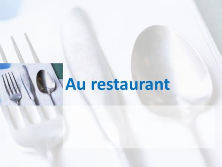 Au restaurant. Learning Goals By the end of this unit you will be able to: