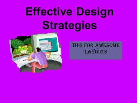 Effective Design Strategies Tips for awesome layouts.