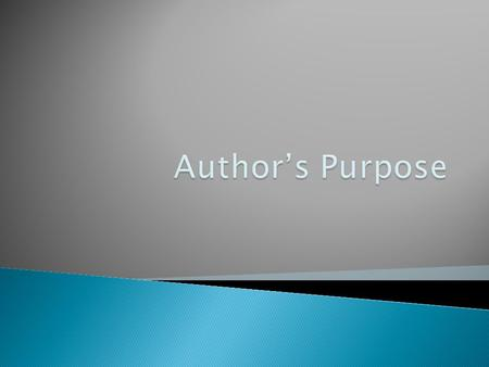  Every writer has a purpose in mind when he/she writes.   The purpose that the writer chooses will determine what kind of style, word choice, and structure.