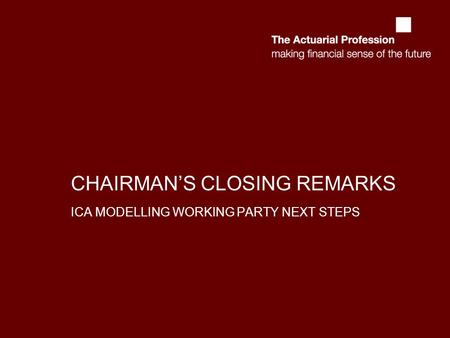 CHAIRMAN'S CLOSING REMARKS ICA MODELLING WORKING PARTY NEXT STEPS.