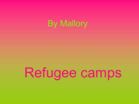 Refugee camps By Mallory. Refugee camps 1 what are some difficulties that you might have in a camp? all the different people that are there Living in.