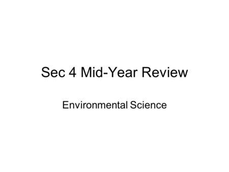 Sec 4 Mid-Year Review Environmental Science. The periodic table.