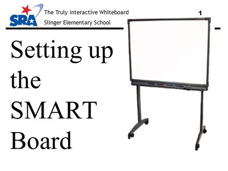 The Truly Interactive Whiteboard Slinger Elementary School 1 Setting up the SMART Board.