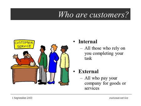 Who are customers? Internal External