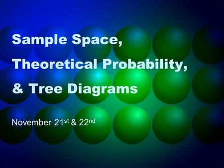 Sample Space, Theoretical Probability, & Tree Diagrams November 21 st & 22 nd.