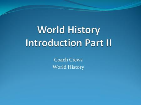 Coach Crews World History. Partner Response With your partner, talk about the following and have a response ready to defend: - Is it important to learn.