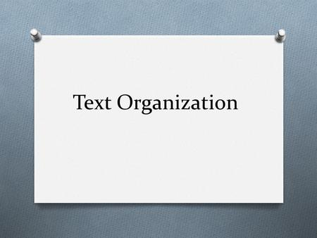 Text Organization. Skimming I. Browsing quickly through a textual selection. A. Looking for the main idea of a selection. a. Main Idea 1. tells the topic.