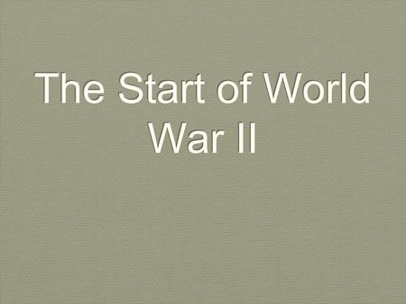 The Start of World War II. Objective By the end of the lesson, SWBAT explain how and analyze why World War I broke out in Europe By the end of the lesson,
