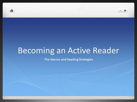 Becoming an Active Reader The Genres and Reading Strategies.