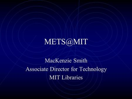 MacKenzie Smith Associate Director for Technology MIT Libraries.