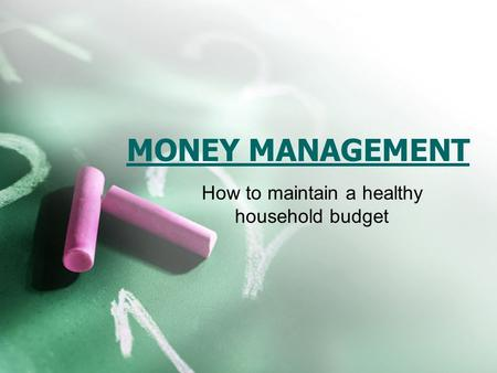 MONEY MANAGEMENT How to maintain a healthy household budget.