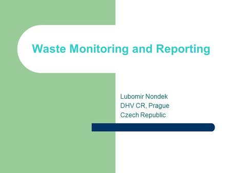 Waste Monitoring and Reporting Lubomir Nondek DHV CR, Prague Czech Republic.