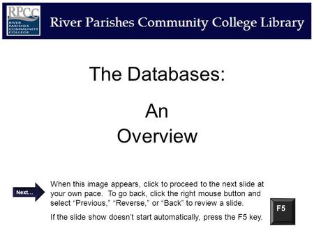 The Databases: An Overview When this image appears, click to proceed to the next slide at your own pace. To go back, click the right mouse button and select.