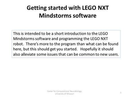 Getting started with LEGO NXT Mindstorms software This is intended to be a short introduction to the LEGO Mindstorms software and programming the LEGO.