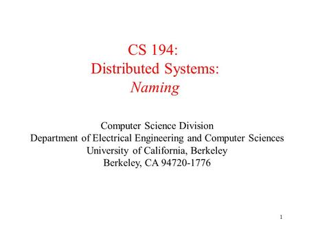 EECS122 - UCB 1 CS 194: Distributed Systems: Naming Computer Science Division Department of Electrical Engineering and Computer Sciences University of.