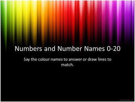 Numbers and Number Names 0-20 Say the colour names to answer or draw lines to match.