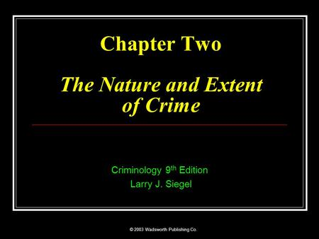 © 2003 Wadsworth Publishing Co. Chapter Two The Nature and Extent of Crime Criminology 9 th Edition Larry J. Siegel.