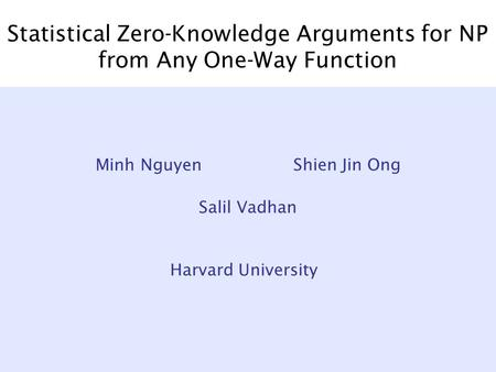 Statistical Zero-Knowledge Arguments for NP from Any One-Way Function Salil Vadhan Minh Nguyen Shien Jin Ong Harvard University.